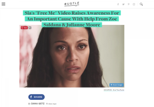 "Bustle Article: Sia's ""Free Me"" Video Raises Awareness For An Important Cause With Help From Zoe Saldana & Julianne Moore"